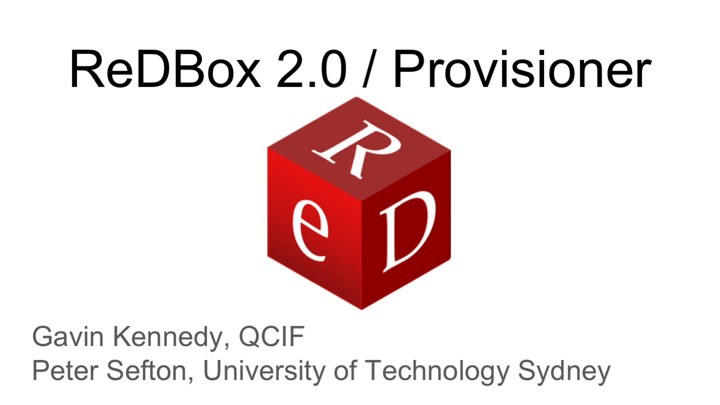 ReDBox 2.0 / Provisioner <p>Gavin Kennedy, QCIF Peter Sefton, University of Technology Sydney
