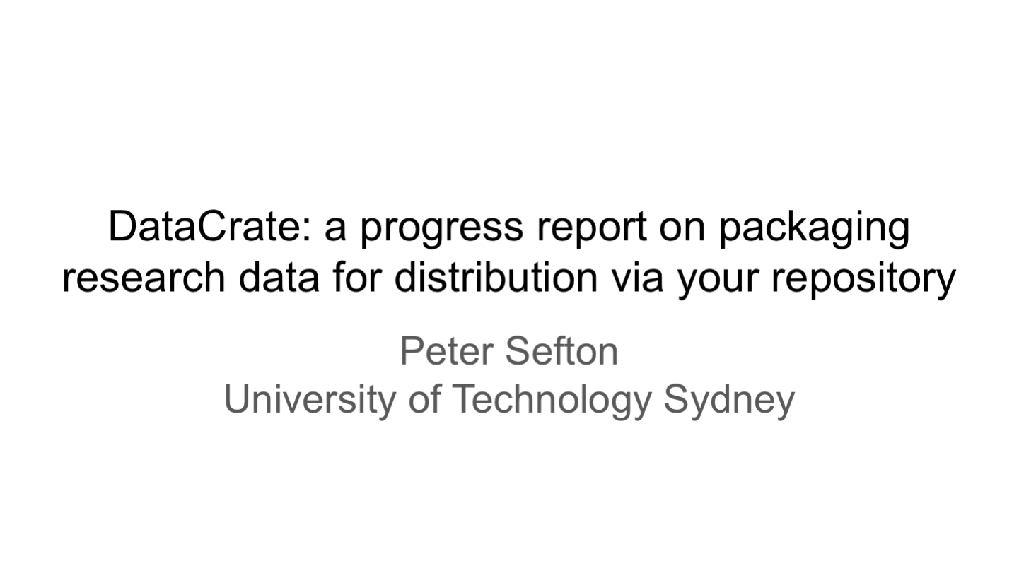 DataCrate: a progress report on packaging research data for distribution via your repository Peter Sefton University of Technology Sydney <p>