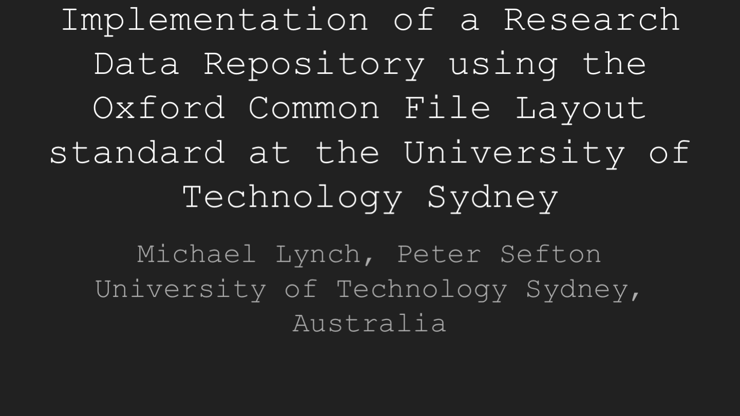 Implementation of a Research Data Repository using the Oxford Common File Layout standard at the University of Technology Sydney Michael Lynch, Peter Sefton University of Technology Sydney, Australia <p>