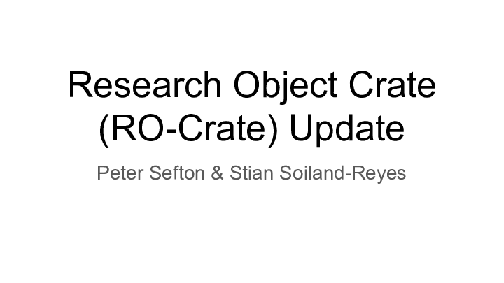 Research Object Crate (RO-Crate) Update Peter Sefton & Stian Soiland-Reyes