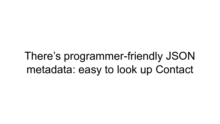 There's programmer-friendly JSON || metadata: easy to look up Contact