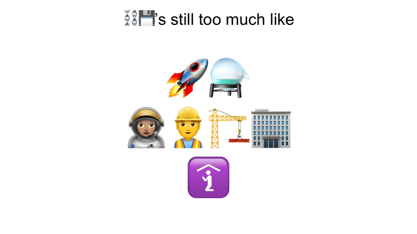 ⛓💾's still too much like  🚀⚗️ 👩🏽‍🚀👷‍🏗️🏢 🛐