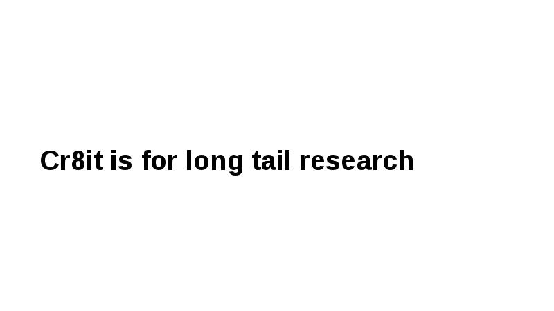 Cr8it is for long tail research