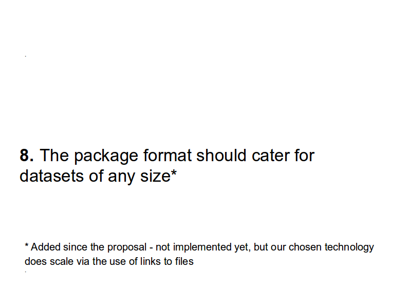 8. 	The package format should cater for datasets of any size*