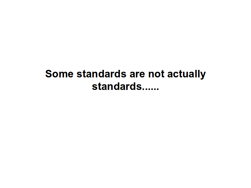 Some standards are not actually standards......