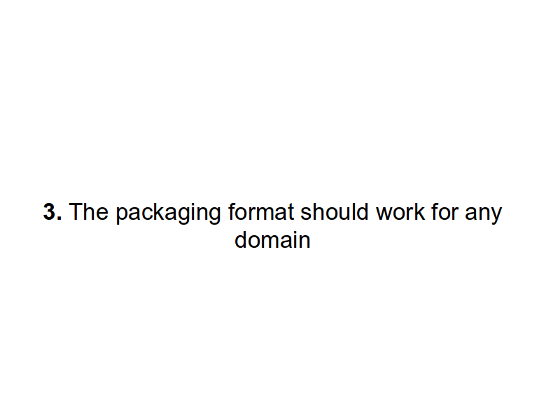 3. The packaging format should work for any domain