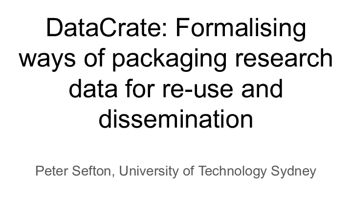 DataCrate: Formalising || ways of packaging research ||    data for re-use and ||       dissemination ||  Peter Sefton, University of Technology Sydney